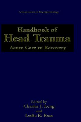 Handbook of Head Trauma: Acute Care to Recovery (Critical Issues in Neuropsychology)