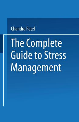 The Complete Guide to Stress Management, Patel, Chandra