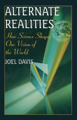 Alternate Realities: How Science Shapes Our Vision of the World (Issues in Clinical Child Psychology), Davis, Joel