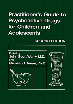 Practitioner's Guide to Psychoactive Drugs for Children and Adolescents, Werry, John Scott; Aman, Michael G. [editor]