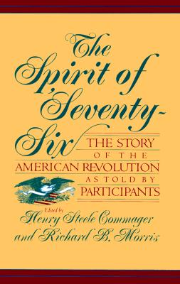 Image for The Spirit Of Seventy-six: The Story Of The American Revolution As Told By Participants