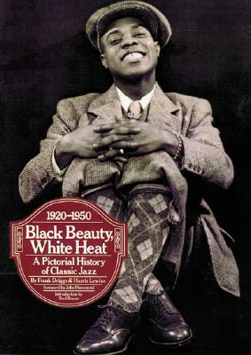 Image for Black Beauty, White Heat: A Pictorial History of Classic Jazz, 1920-1950