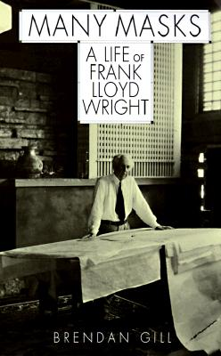 Many Masks: A Life Of Frank Lloyd Wright, Brendan Gill