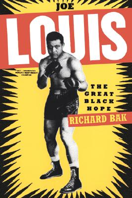 Joe Louis: The Great Black Hope, Bak, Richard