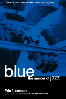 Blue: The Murder Of Jazz, Nisenson, Eric