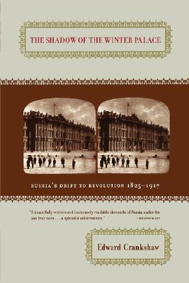 Shadow of the Winter Palace: Russia's Drift to Revolution, 1825-1917, The, Crankshaw, Edward