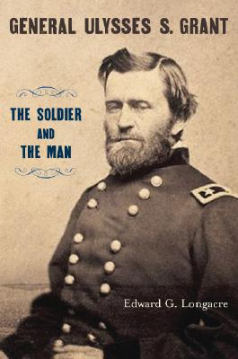 General Ulysses S. Grant: The Soldier and the Man, Longacre, Edward G.