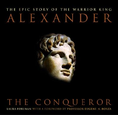Image for Alexander: The Conqueror: The Epic Story of the Warrior King