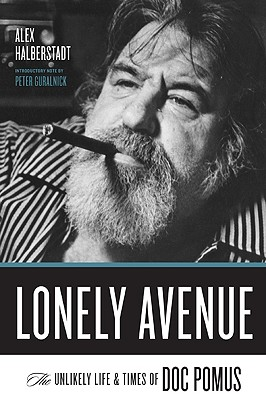 "Lonely Avenue: The Unlikely Life and Times of Doc Pomus, ""Halberstadt, Alex"""