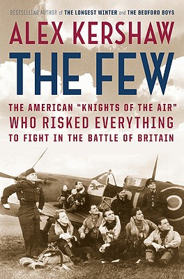 "Image for The Few: The American """"Knights of the Air"""" Who Risked Everything to Fight in the Battle of Britain"