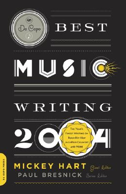 Image for Da Capo Best Music Writing 2004: The Year's Finest Writing on Rock, Hip-hop, Jazz, Pop, Country, & More