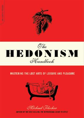 Image for Hedonism Handbook: Mastering the Lost Arts of Leisure and Pleasure