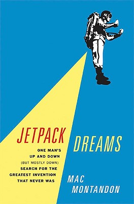 Image for Jetpack Dreams: One Man's Up and Down (But Mostly Down) Search for the Greatest Invention That Never Was