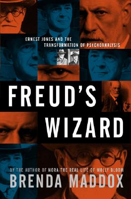 Freud's Wizard: Ernest Jones and the Transformation of Psychoanalysis, Maddox, Brenda