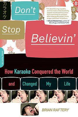 Don't Stop Believin': How Karaoke Conquered the World and Changed My Life, Raftery, Brian