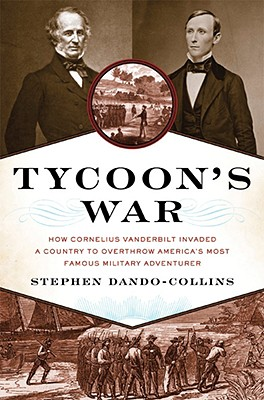 Image for Tycoon's War: How Cornelius Vanderbilt Invaded a Country to Overthrow America's Most Famous Military Adventurer