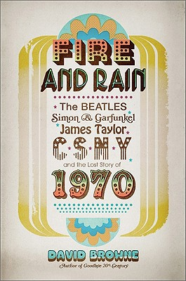 Image for Fire and Rain: The Beatles, Simon & Garfunkel, James Taylor, CSNY, and the Lost