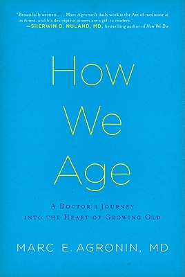 Image for How We Age: A Doctor's Journey into the Heart of Growing Old