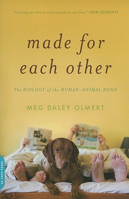 Made for Each Other: The Biology of the Human-Animal Bond (Merloyd Lawrence Books), Meg Daley Olmert