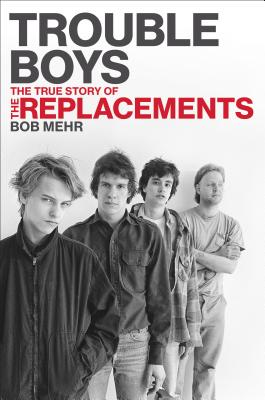 Image for Trouble Boys: The True Story of the Replacements
