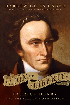 Lion of Liberty: Patrick Henry and the Call to a New Nation, Harlow Giles Unger