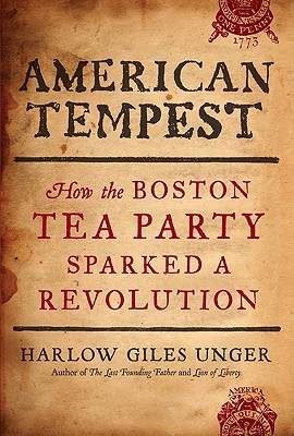 American Tempest: How the Boston Tea Party Sparked a Revolution, Unger, Harlow Giles