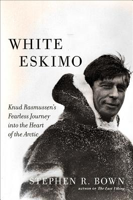 Image for White Eskimo: Knud Rasmussen's Fearless Journey into the Heart of the Arctic