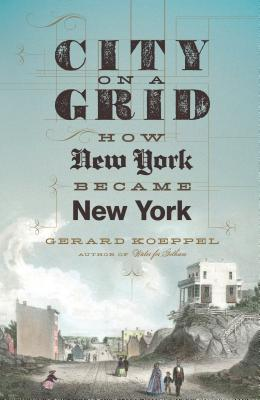 Image for City on a Grid: How New York Became New York