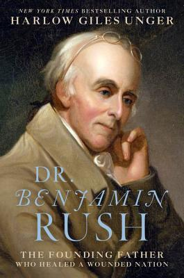 Image for Dr. Benjamin Rush: The Founding Father Who Healed a Wounded Nation