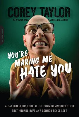 Image for You're Making Me Hate You: A Cantankerous Look at the Common Misconception That