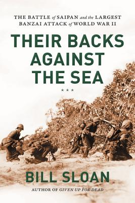 Image for Their Backs against the Sea: The Battle of Saipan and the Largest Banzai Attack of World War II