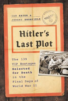 Image for Hitler's Last Plot: The 139 VIP Hostages Selected for Death in the Final Days of World War II