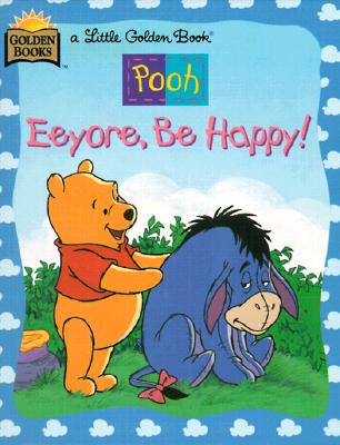 Image for Eeyore, Be Happy ((A Little Golden Book) (Walt Disney's Winnie the Pooh))