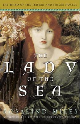 The Lady of the Sea: The Third of the Tristan and Isolde Novels, Miles, Rosalind