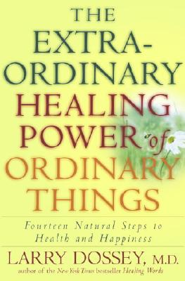 Image for The Extraordinary Healing Power of Ordinary Things: Fourteen Natural Steps to Health and Happiness
