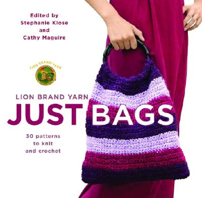 Image for Lion Brand Yarn: Just Bags: 30 Patterns to Knit and Crochet