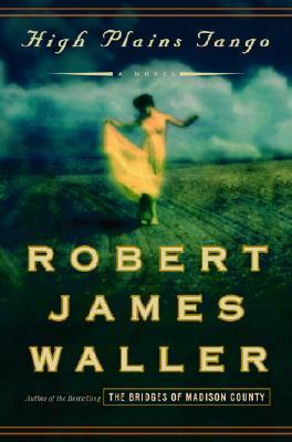 High Plains Tango: A Novel, Waller, Robert James
