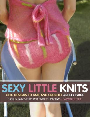 Image for Sexy Little Knits : 25 Chic Designs to Knit And Crochet