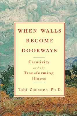 Image for When walls become  Doorways : creativity and the Transforming Illness