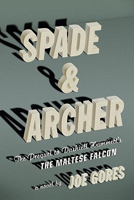 Spade & Archer: The Prequel to Dashiell Hammett's The Maltese Falcon, Gores, Joe