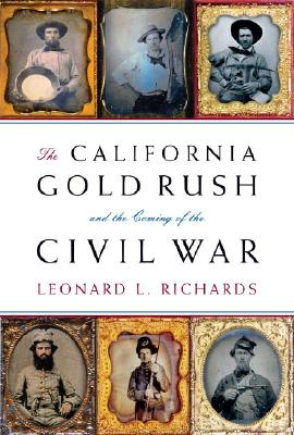 The California Gold Rush and the Coming of the Civil War, Richards, Leonard L.