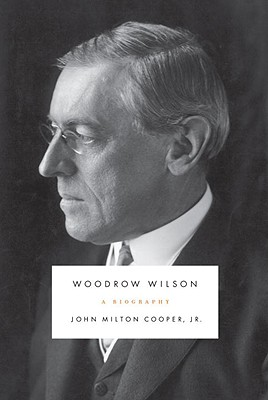 Woodrow Wilson: A Biography, Cooper Jr., John Milton