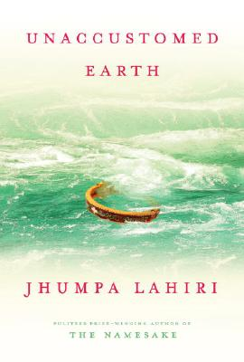 UNACCUSTOMED EARTH, Lahiri, Jhumpa
