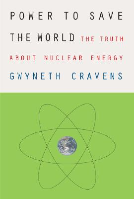Image for Power to Save the World: The Truth About Nuclear Energy