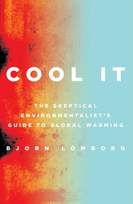 Cool It: The Skeptical Environmentalist's Guide to Global Warming, Bj�rn Lomborg