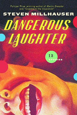 Dangerous Laughter: Thirteen Stories, Millhauser, Stephen