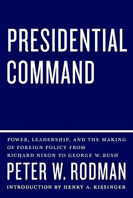 Image for Presidential Command: Power, Leadership, and the Making of Foreign Policy from Richard Nixon to George W. Bush