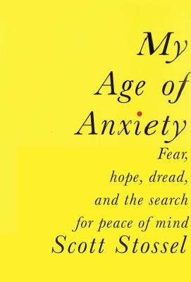 Image for My Age of Anxiety: Fear, Hope, Dread, and the Search for Peace of Mind  **SIGNED 1st Edition /1st Printing**