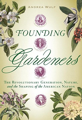 Image for Founding Gardeners: The Revolutionary Generation, Nature, and the Shaping of the American Nation