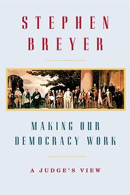 Making Our Democracy Work: A Judge's View, Breyer,Stephen